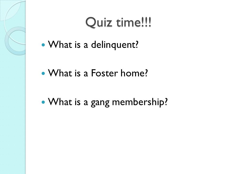 Quiz time!!! What is a delinquent What is a Foster home
