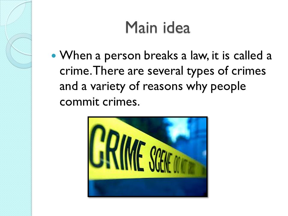 Main idea When a person breaks a law, it is called a crime.