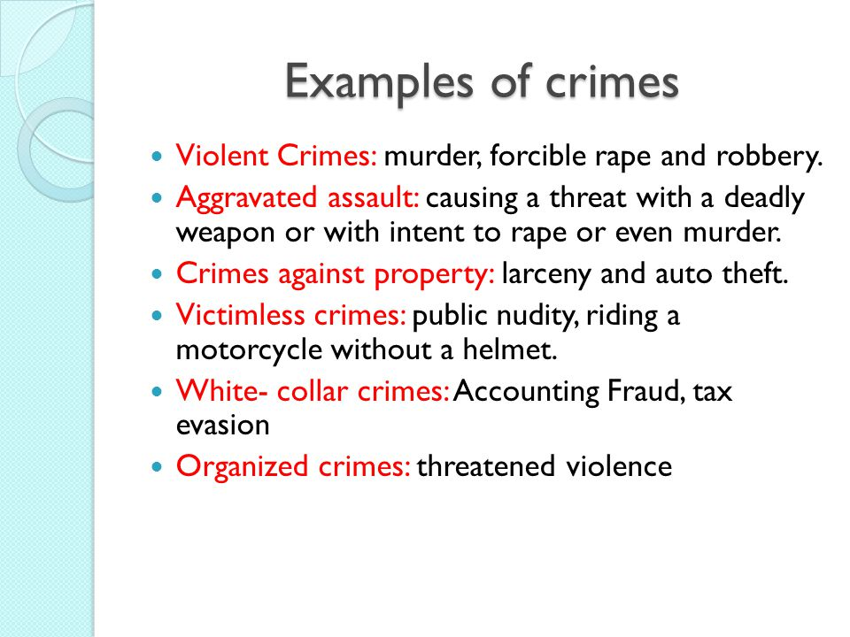 Examples of crimes Violent Crimes: murder, forcible rape and robbery.