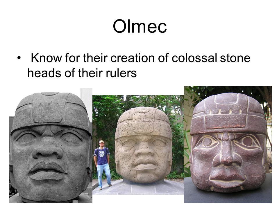 Olmec Know for their creation of colossal stone heads of their rulers