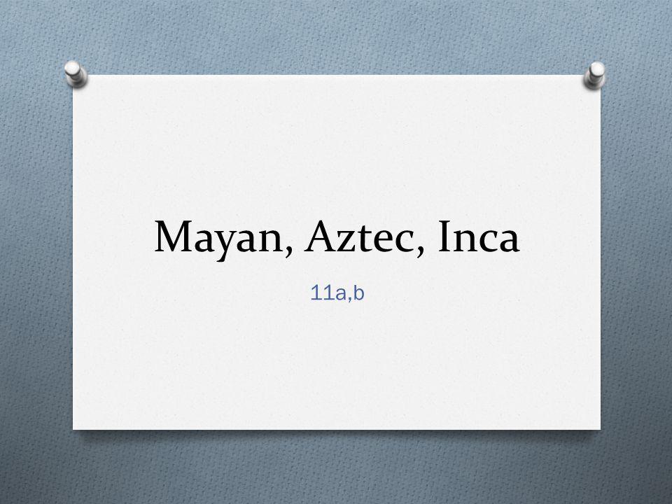 Mayan, Aztec, Inca 11a,b