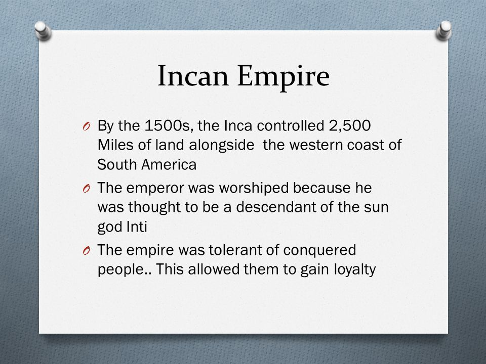 Incan Empire By the 1500s, the Inca controlled 2,500 Miles of land alongside the western coast of South America.