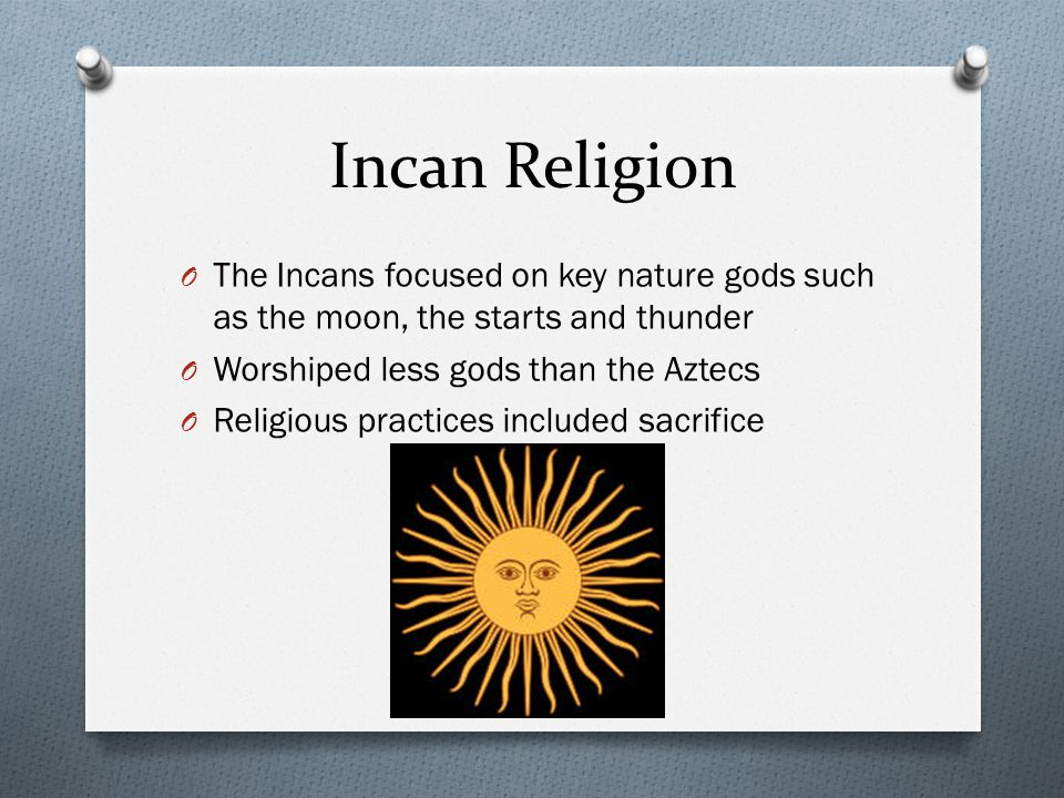Incan Religion The Incans focused on key nature gods such as the moon, the starts and thunder. Worshiped less gods than the Aztecs.