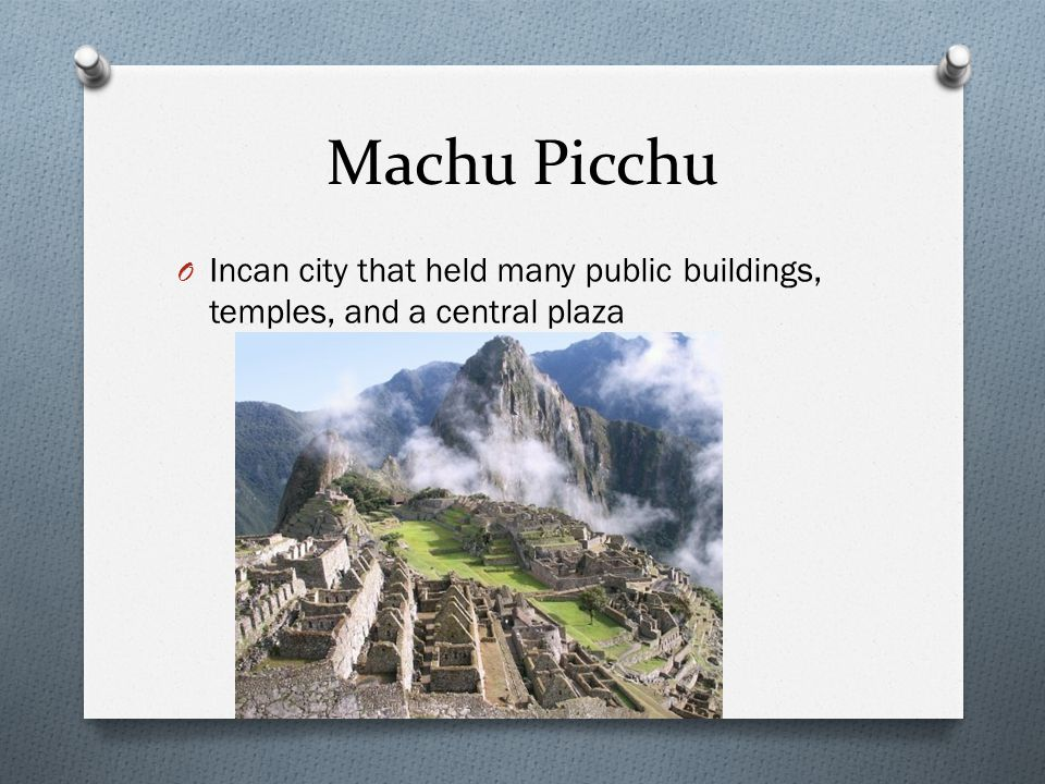 Machu Picchu Incan city that held many public buildings, temples, and a central plaza