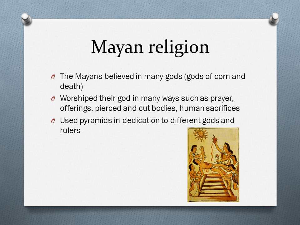 Mayan religion The Mayans believed in many gods (gods of corn and death)
