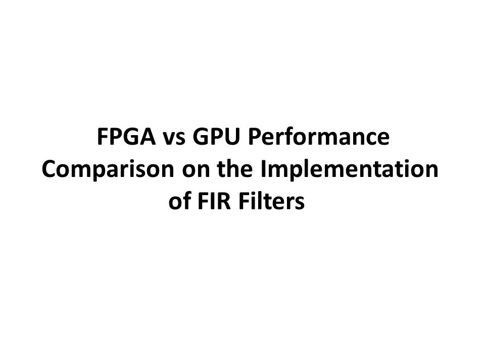FPGA vs GPU Performance Comparison on the Implementation of FIR Filters