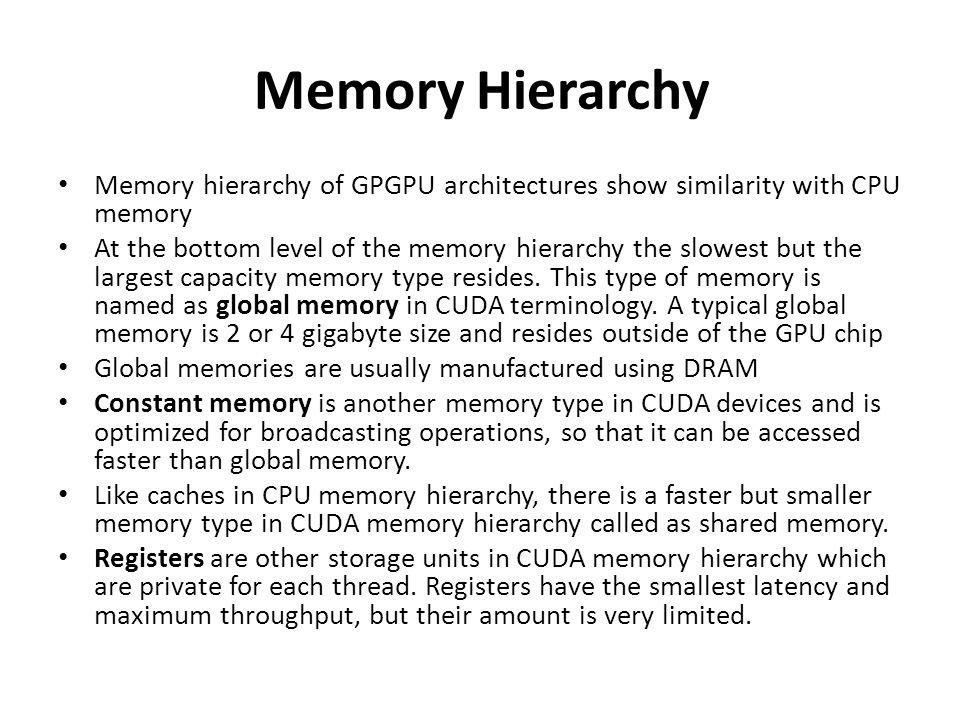 Memory Hierarchy Memory hierarchy of GPGPU architectures show similarity with CPU memory.
