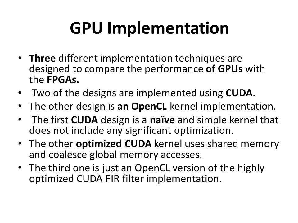 GPU Implementation Three different implementation techniques are designed to compare the performance of GPUs with the FPGAs.