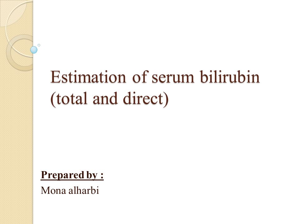 estimation of total bilirubin and direct Used for the estimation of tbil and direct bilirubin serum was separated from blood samples of newborns aged 1-5 days not receiving phototherapy received in.