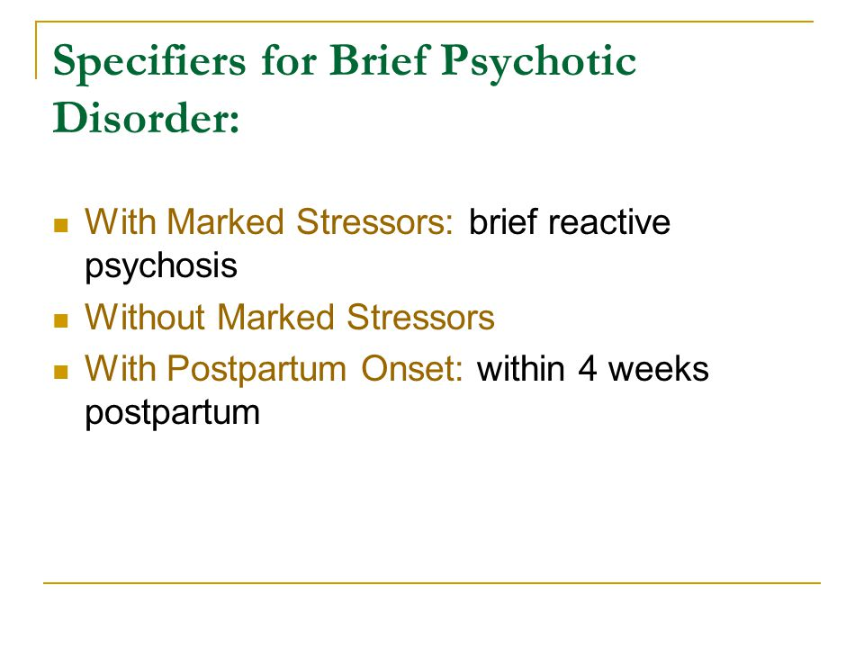 brief psychotic disorder Brief psychotic disorder consists of delusions, hallucinations, or other psychotic symptoms for at least 1 day but 1 mo, with eventual return to normal premorbid functioning.