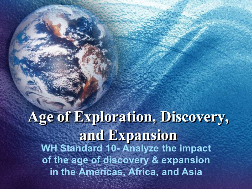 Age Of Exploration And Discovery: Age Of Exploration, Discovery, And Expansion