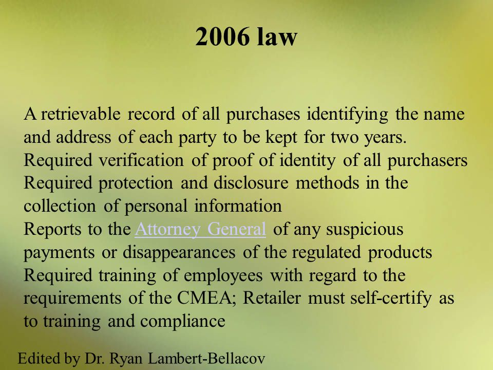 2006 law A retrievable record of all purchases identifying the name and address of each party to be kept for two years.
