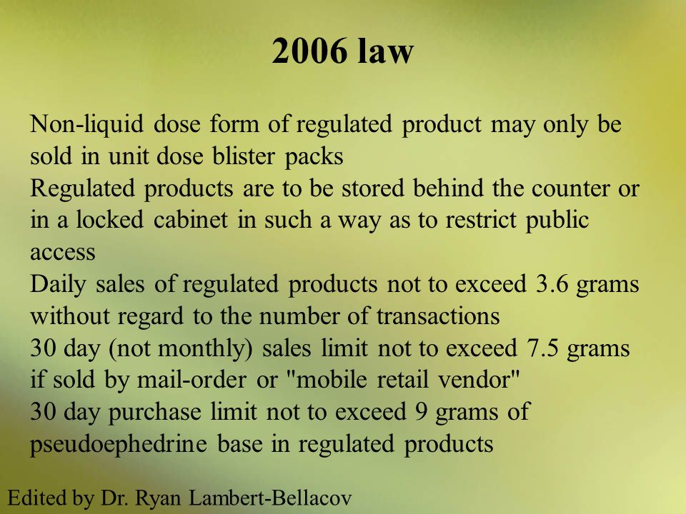 2006 law Non-liquid dose form of regulated product may only be sold in unit dose blister packs.