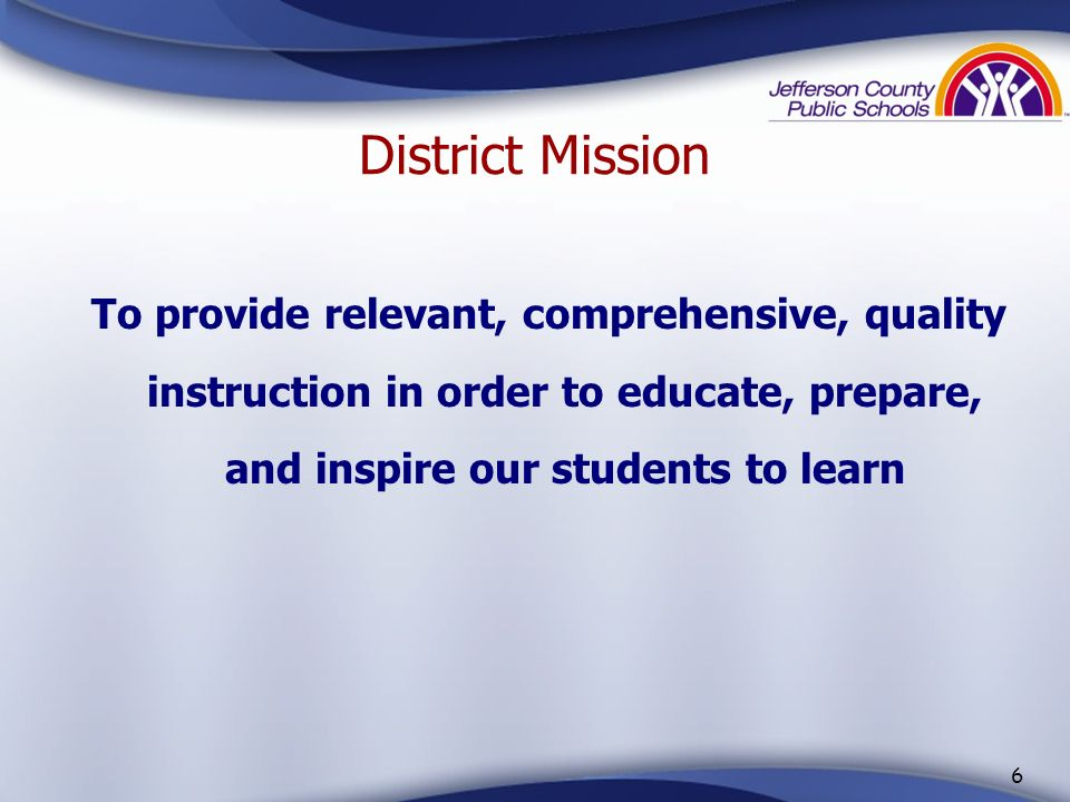 District Mission To provide relevant, comprehensive, quality instruction in order to educate, prepare, and inspire our students to learn.