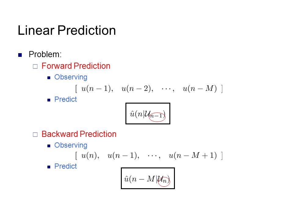 Linear Prediction Problem: Forward Prediction Backward Prediction