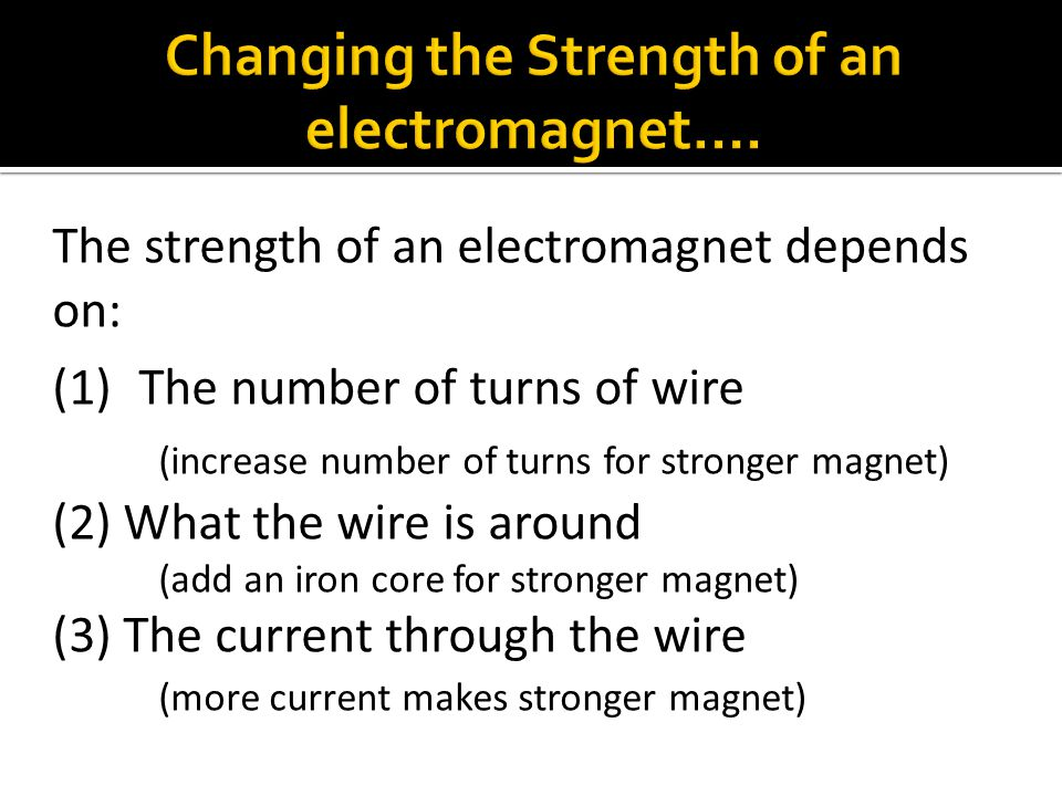Changing the Strength of an electromagnet….