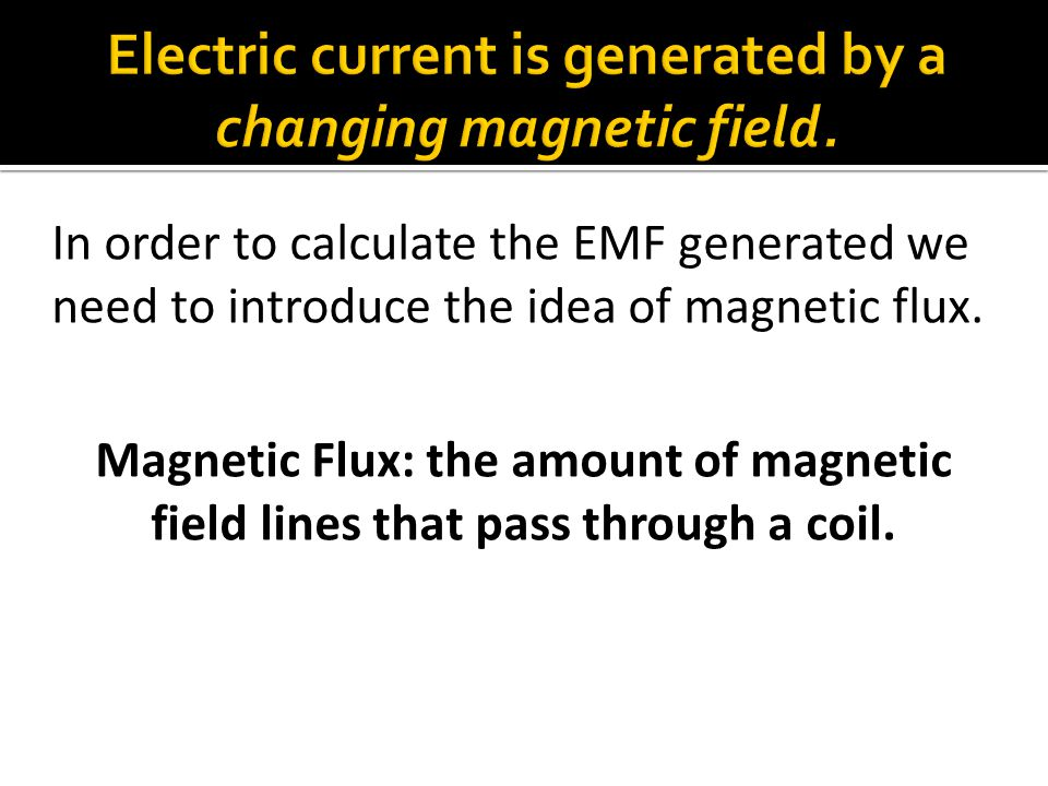 Electric current is generated by a changing magnetic field.
