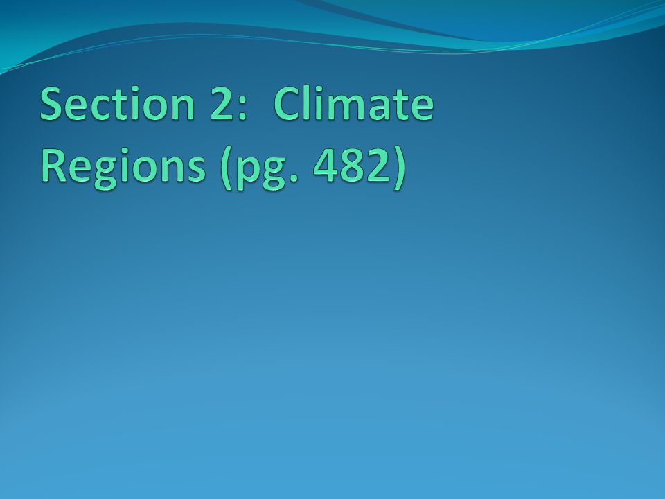 Section 2: Climate Regions (pg. 482)