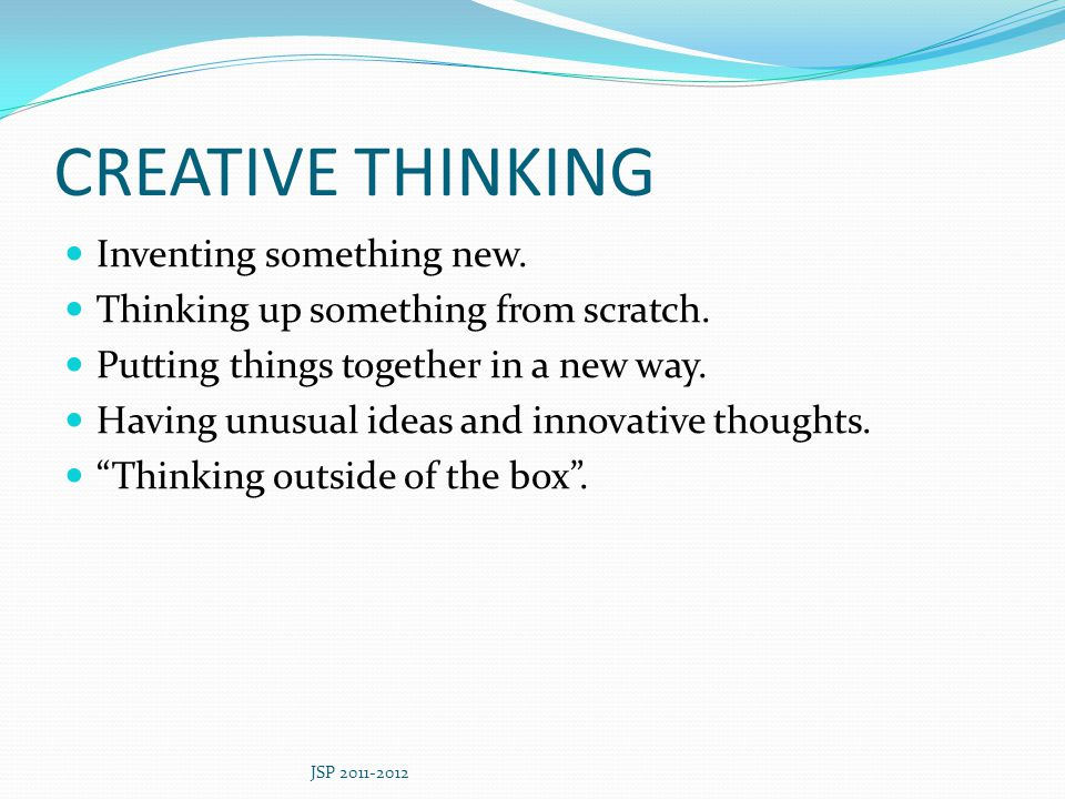 CREATIVE THINKING Inventing something new.