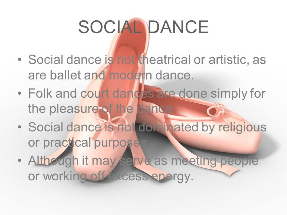 SOCIAL DANCE Social dance is not theatrical or artistic, as are ballet and modern dance.