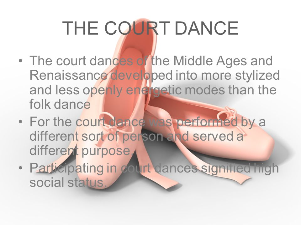 THE COURT DANCE The court dances of the Middle Ages and Renaissance developed into more stylized and less openly energetic modes than the folk dance.