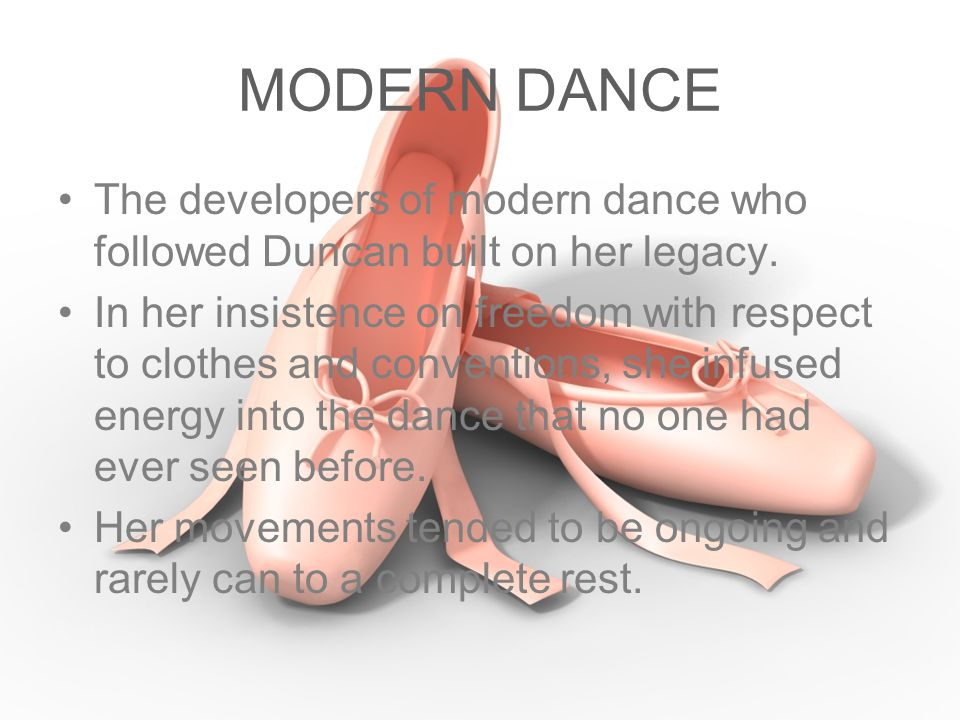 MODERN DANCE The developers of modern dance who followed Duncan built on her legacy.