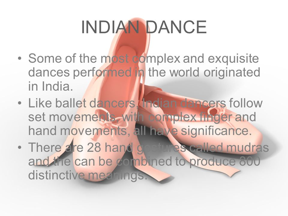 INDIAN DANCE Some of the most complex and exquisite dances performed in the world originated in India.