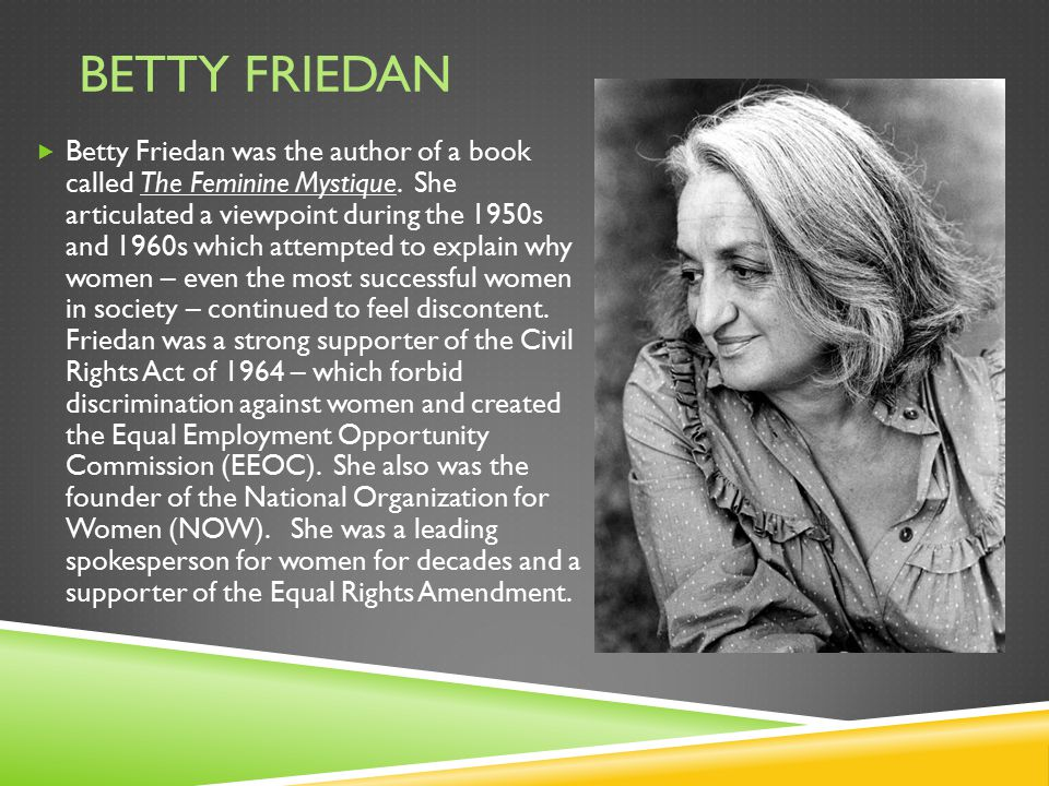 "an overview of the womens power in the feminine mystique by betty friedan The feminine mystique is the false notion that a woman's ""role"" in society is to be a wife, mother, and housewife - nothing else the mystique is an artificial idea of femininity that says."