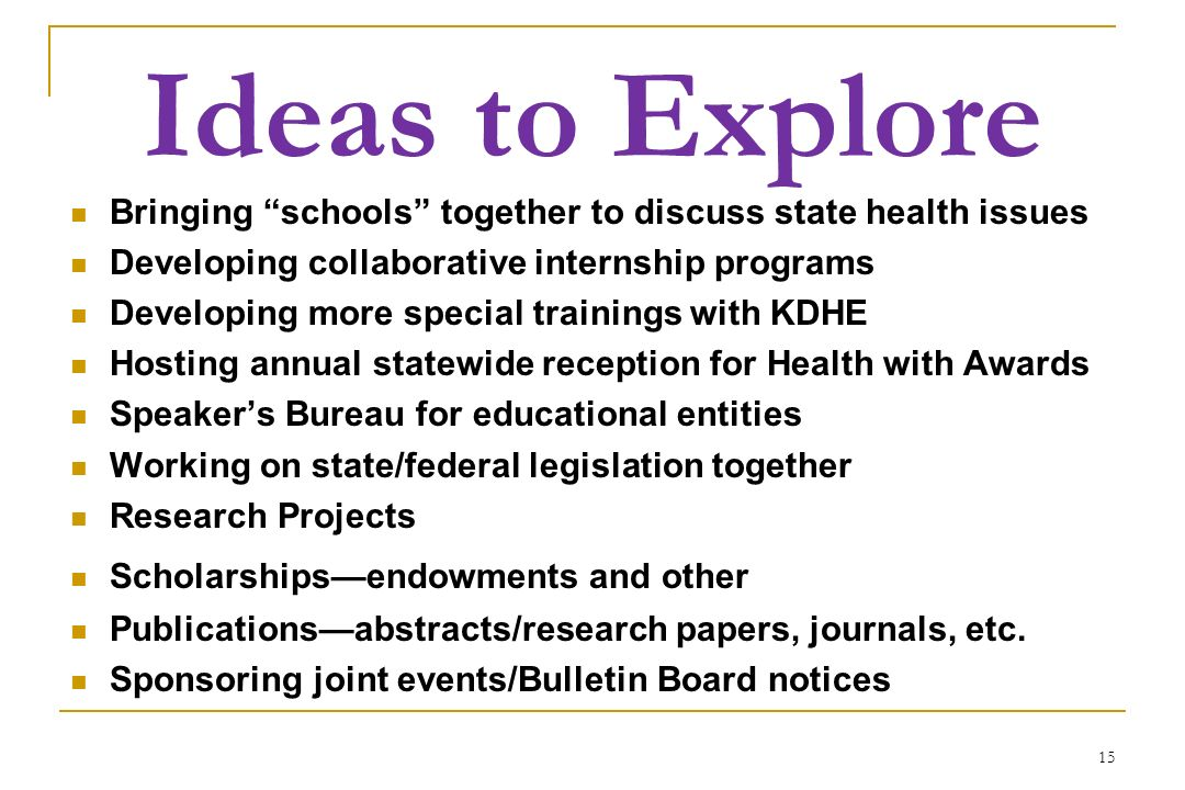 Ideas to Explore Bringing schools together to discuss state health issues. Developing collaborative internship programs.