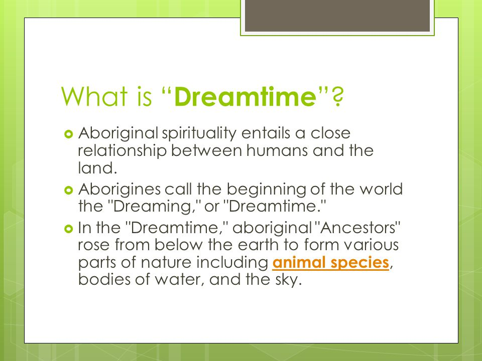 What is Dreamtime Aboriginal spirituality entails a close relationship between humans and the land.