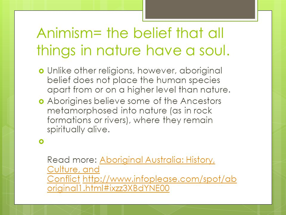 Animism= the belief that all things in nature have a soul.