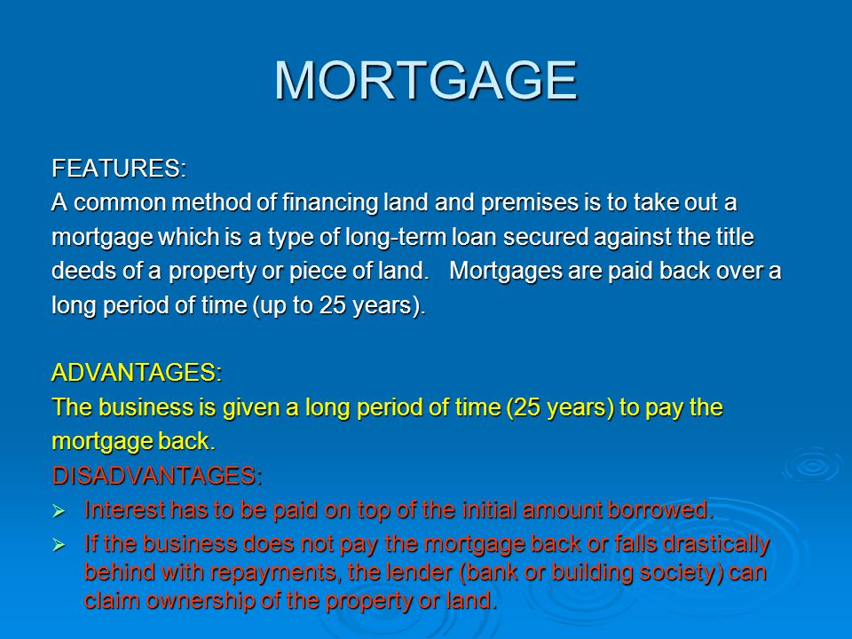 MORTGAGE FEATURES: A common method of financing land and premises is to take out a.