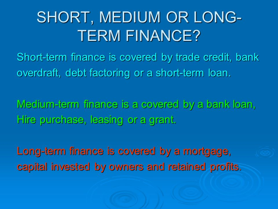 SHORT, MEDIUM OR LONG-TERM FINANCE