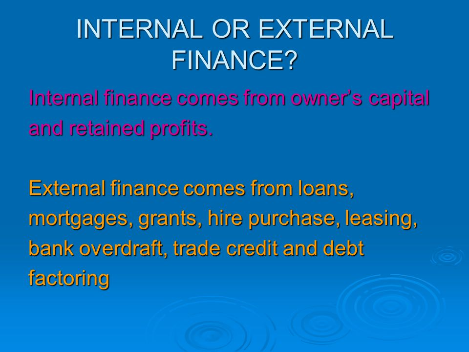 INTERNAL OR EXTERNAL FINANCE