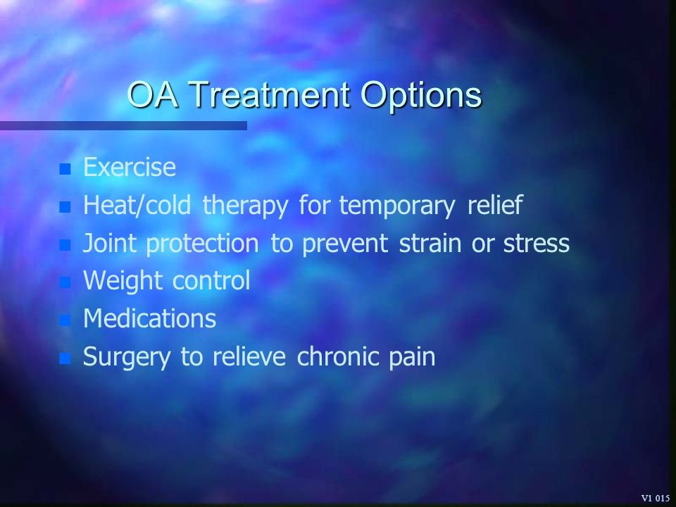 OA Treatment Options Exercise Heat/cold therapy for temporary relief