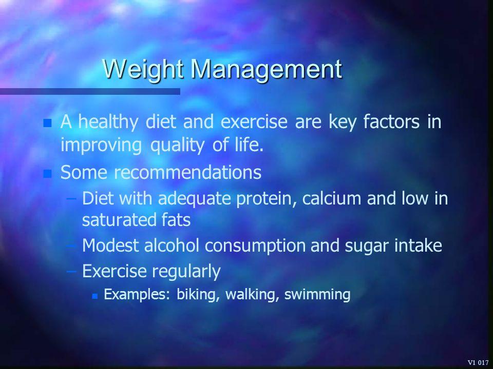 Weight Management A healthy diet and exercise are key factors in improving quality of life. Some recommendations.