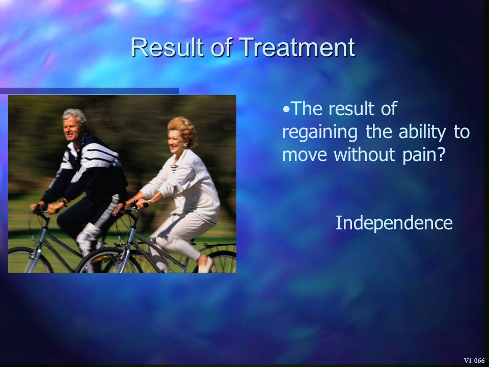 Result of Treatment The result of regaining the ability to move without pain Independence V1 066