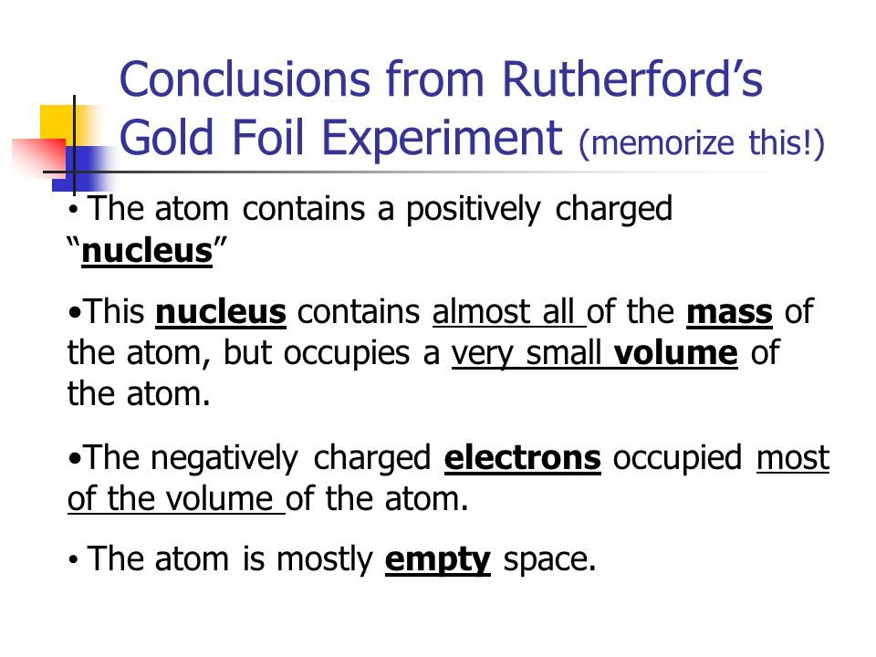 Conclusions from Rutherford's Gold Foil Experiment (memorize this!)