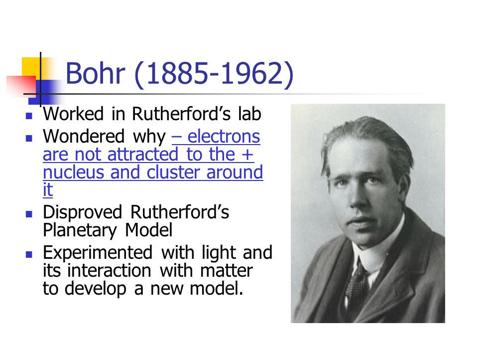 Bohr ( ) Worked in Rutherford's lab
