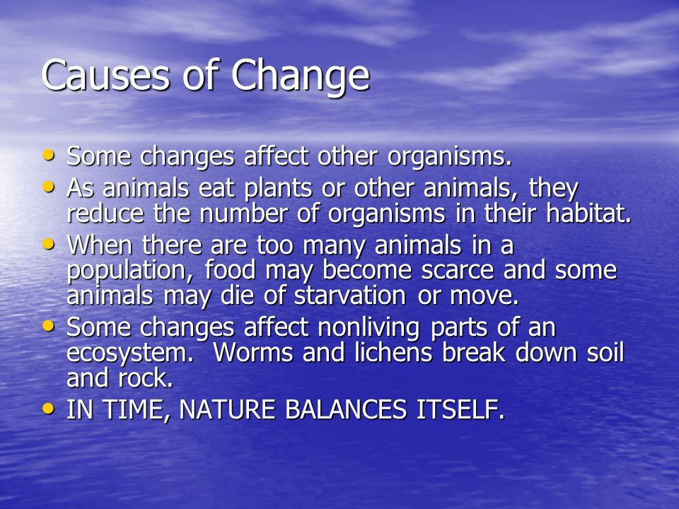 Causes of Change Some changes affect other organisms.
