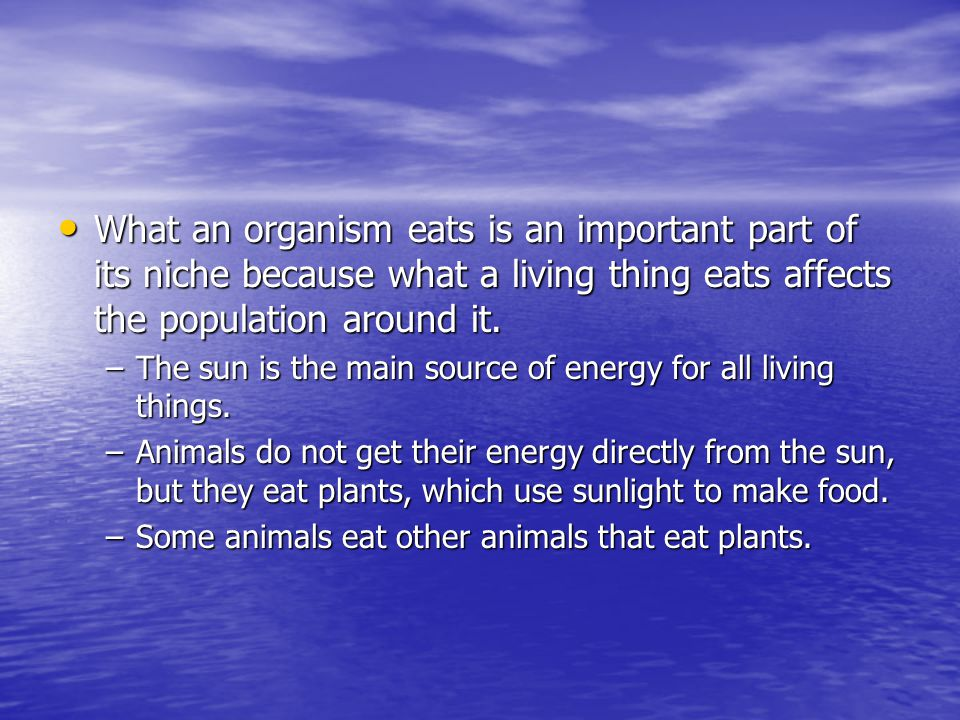 What an organism eats is an important part of its niche because what a living thing eats affects the population around it.