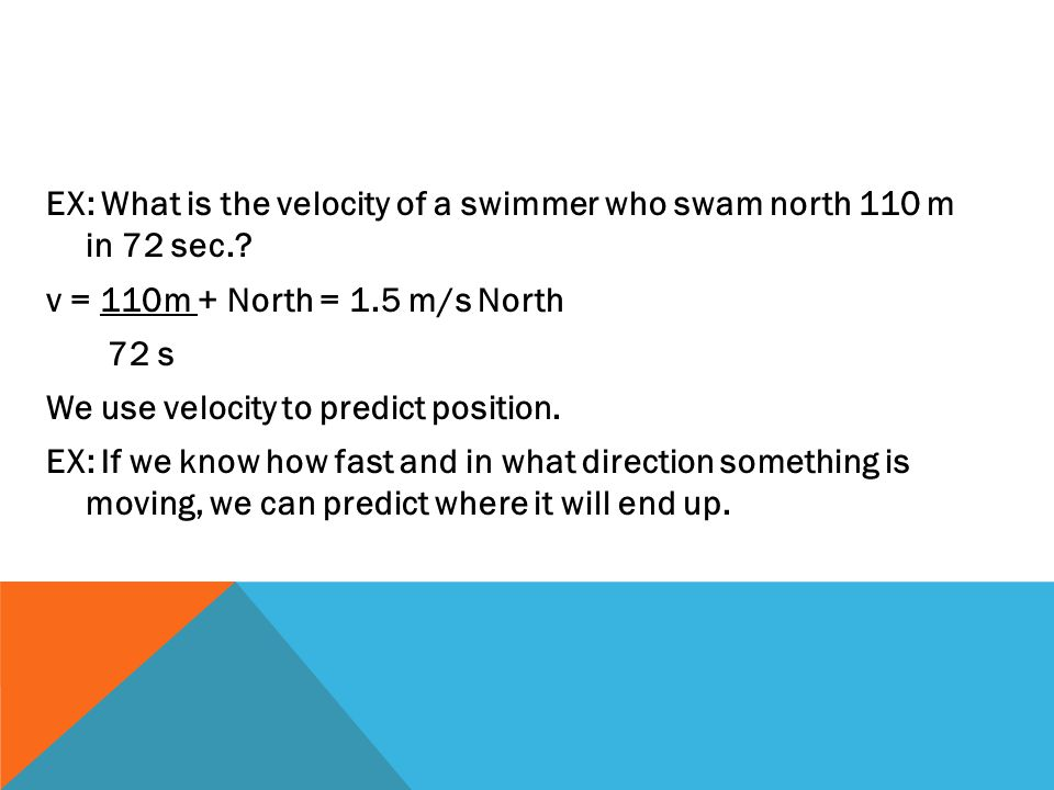 EX: What is the velocity of a swimmer who swam north 110 m in 72 sec