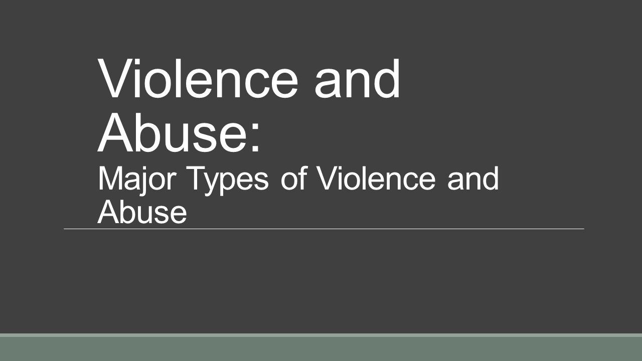 Violence and Abuse: Major Types of Violence and Abuse
