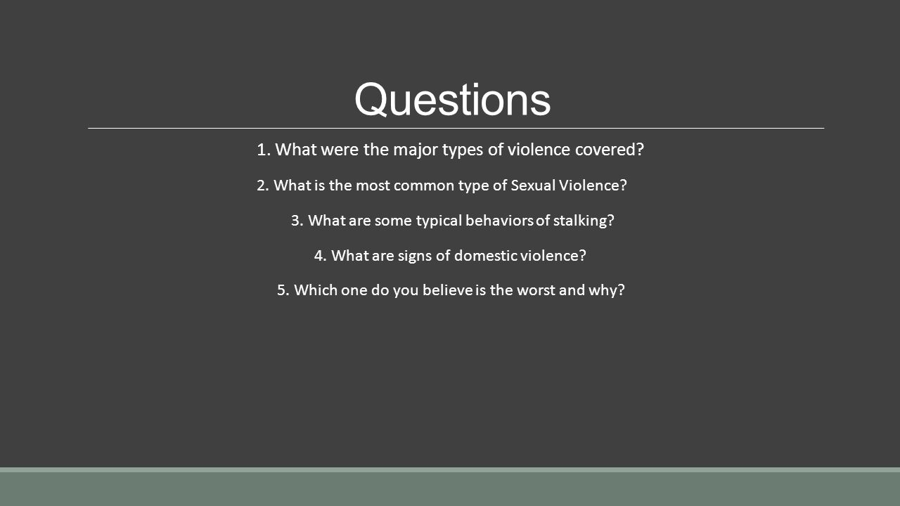 Questions 1. What were the major types of violence covered