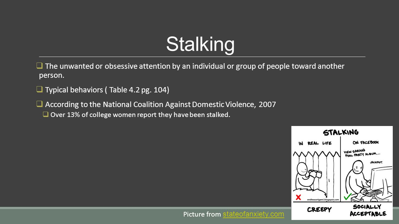 Stalking The unwanted or obsessive attention by an individual or group of people toward another person.