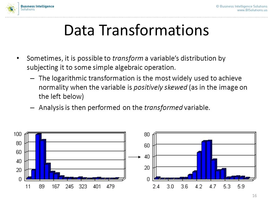 Data Transformations Sometimes, it is possible to transform a variable's distribution by subjecting it to some simple algebraic operation.