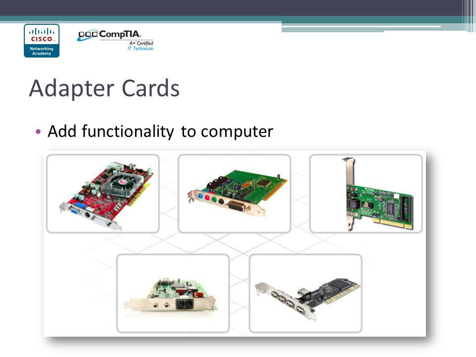 Adapter Cards Add functionality to computer