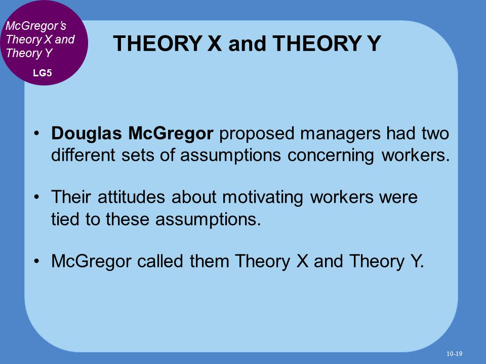 critically evaluate mcgregors theroy x and theory y essay Neo-human relations douglas mcgregor overview mcgregor highlighted two extreme views of human behaviour at work these were theory x and theory y •workers are motivated by money.