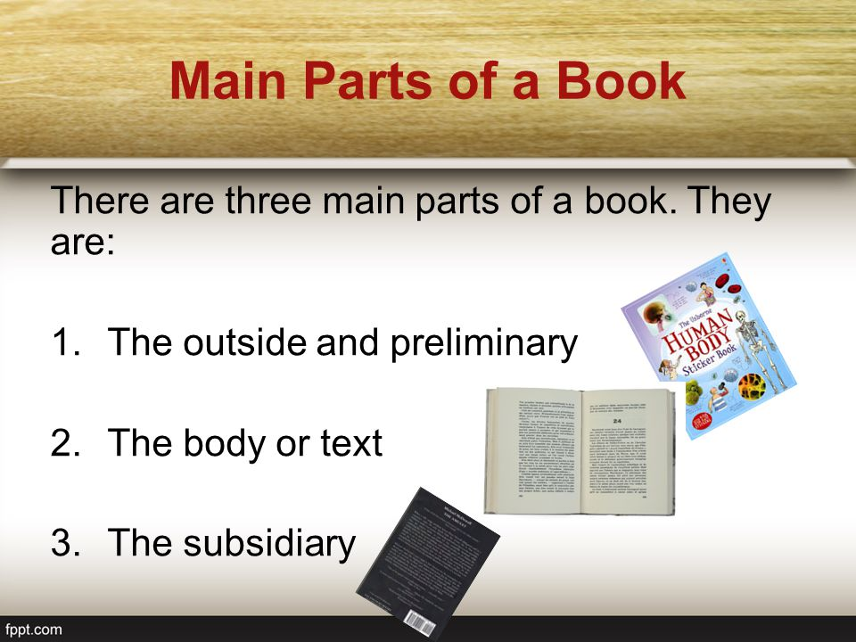 Main Parts of a Book There are three main parts of a book. They are: