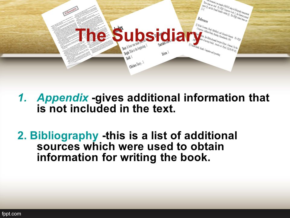The Subsidiary Appendix -gives additional information that is not included in the text.